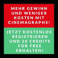 Mehr Gewinn und weniger Kosten mit Cinemagraphs! - Jetzt kostenlos registrieren und 20 Credits for free erhalten!